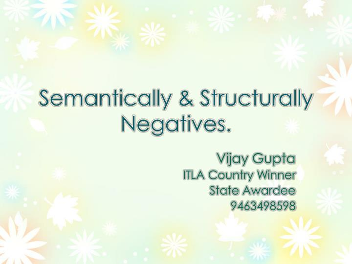 Semantically structurally negatives