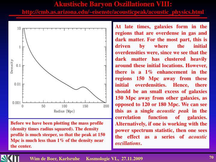 Akustische Baryon Oszillationen VIII: