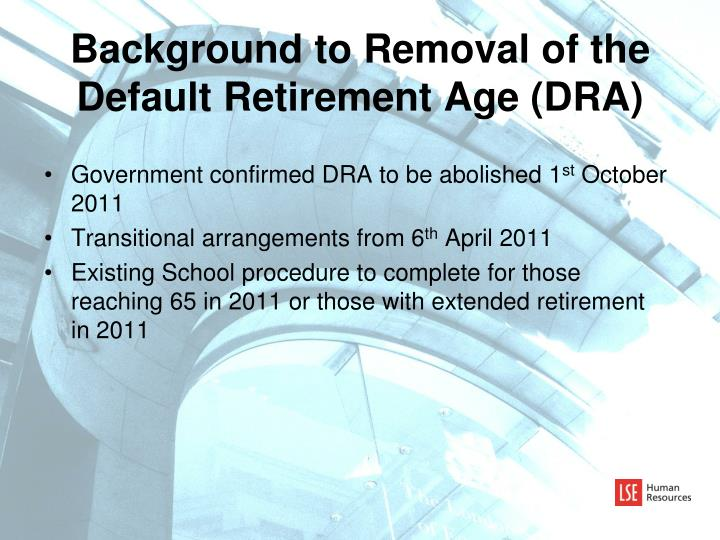 Background to Removal of the Default Retirement Age (DRA)