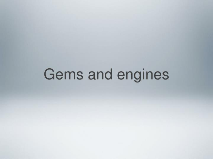 Gems and engines