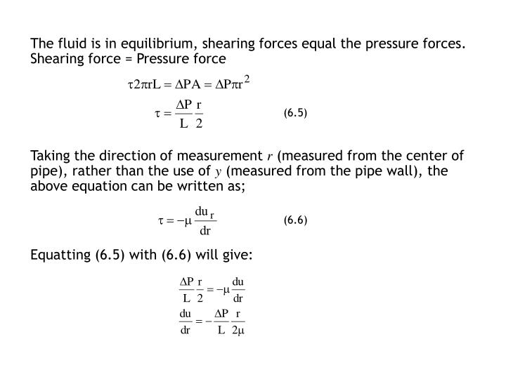 The fluid is in equilibrium, shearing forces equal the pressure forces. Shearing force = Pressure force