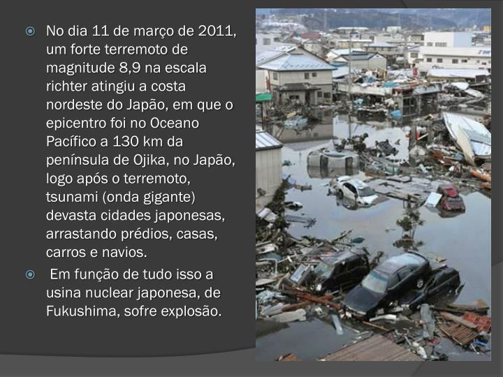 No dia 11 de março de 2011, um forte terremoto de magnitude 8,9 na escala