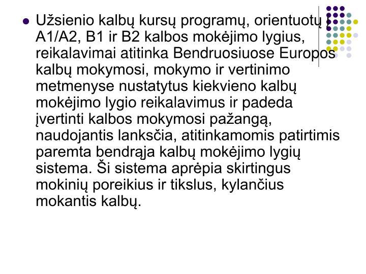 Užsienio kalbų kursų programų, orientuotų į  A1/A2, B1 ir B2 kalbos mokėjimo lygius, reikalavimai atitinka Bendruosiuose Europos kalbų mokymosi, mokymo ir vertinimo metmenyse nustatytus kiekvieno kalbų mokėjimo lygio