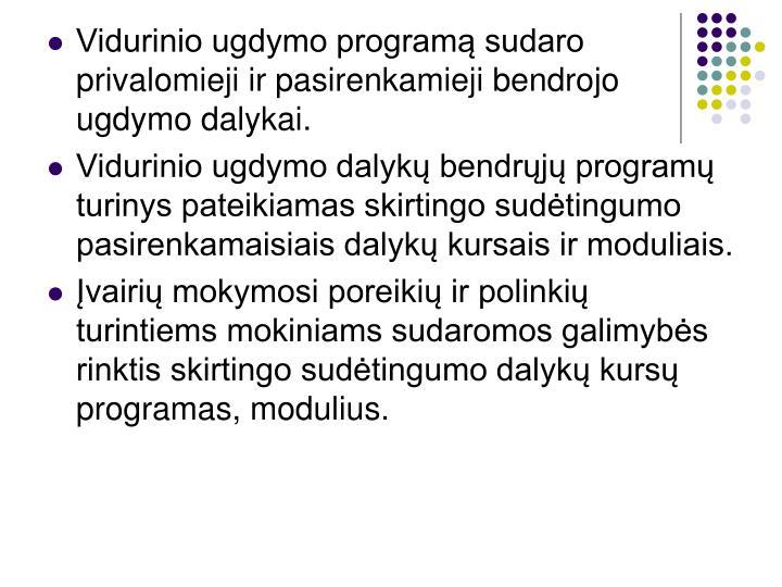 Vidurinio ugdymo programą sudaro privalomieji ir pasirenkamieji bendrojo ugdymo dalykai.