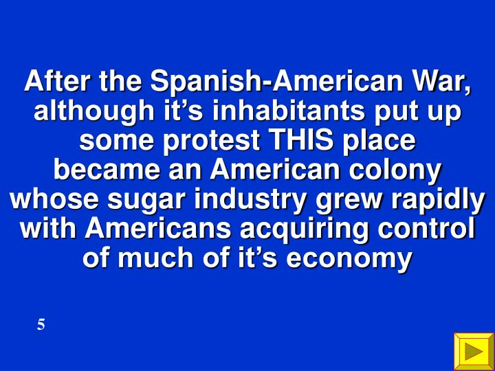 After the Spanish-American War, although it's inhabitants put up some protest THIS place