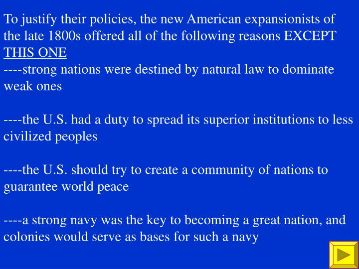 To justify their policies, the new American expansionists of the late 1800s offered all of the following reasons EXCEPT