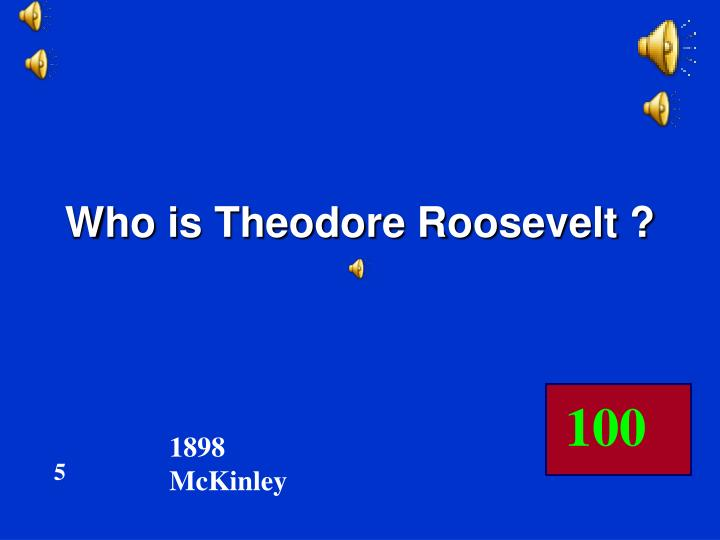 Who is Theodore Roosevelt ?