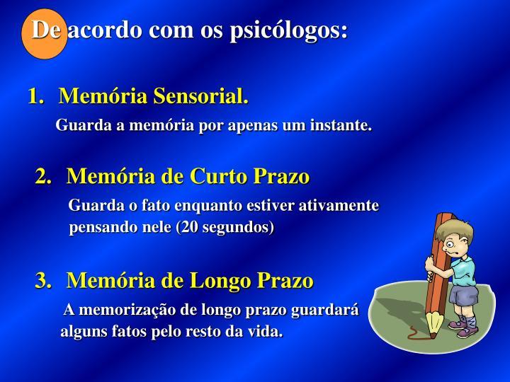 De acordo com os psicólogos:
