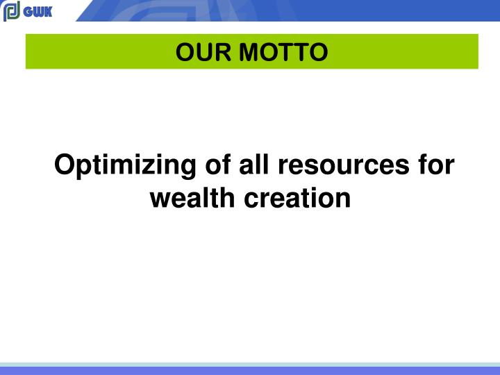 Optimizing of all resources for wealth creation