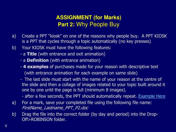 "Create a PPT ""kiosk"" on one of the reasons why people buy.  A PPT KIOSK is a PPT that cycles through a topic automatically (no key presses)"