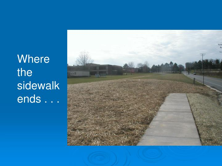 Where the sidewalk ends . . .