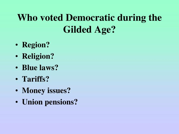 Who voted Democratic during the Gilded Age?