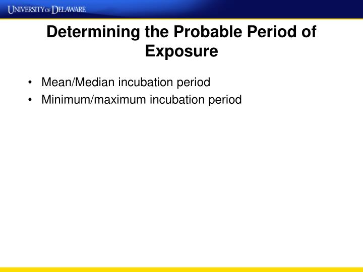 Determining the Probable Period of Exposure