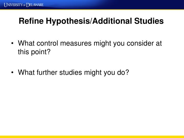 Refine Hypothesis/Additional Studies