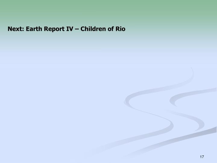 Next: Earth Report IV – Children of Rio