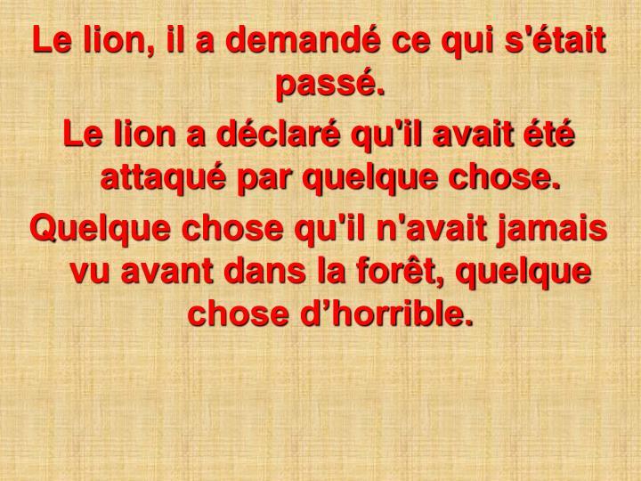 Le lion, il a demandé ce qui s'était passé.
