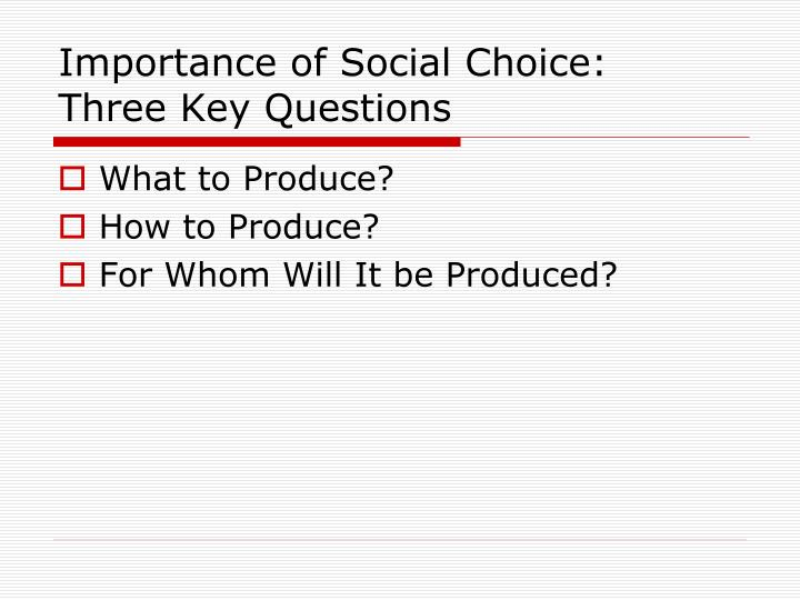 Importance of Social Choice:  Three Key Questions