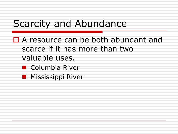 Scarcity and Abundance