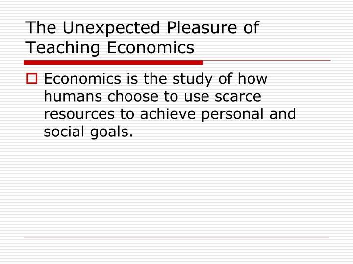 The Unexpected Pleasure of Teaching Economics