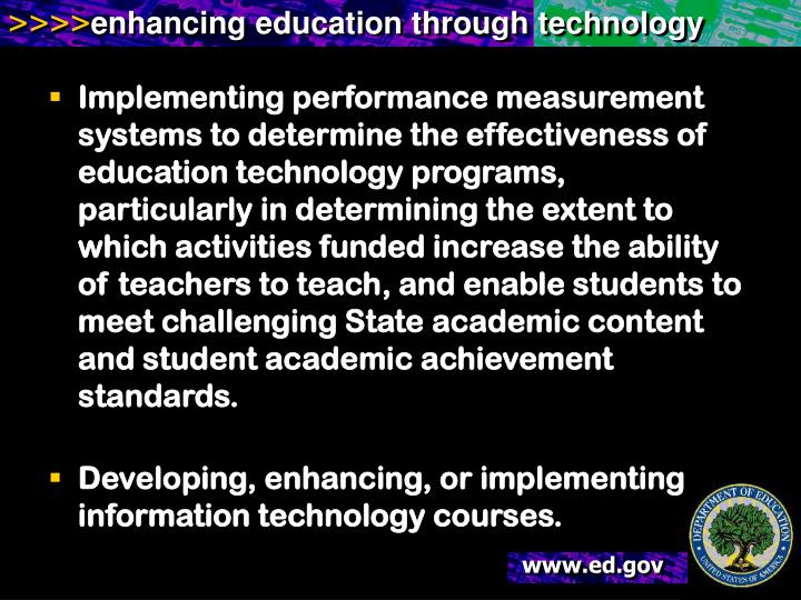 Implementing performance measurement systems to determine the effectiveness of education technology programs, particularly in determining the extent to which activities funded increase the ability of teachers to teach, and enable students to meet challenging State academic content and student academic achievement standards.