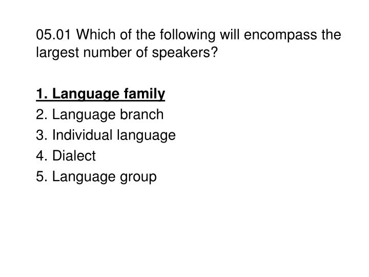 05.01 Which of the following will encompass the largest number of speakers?