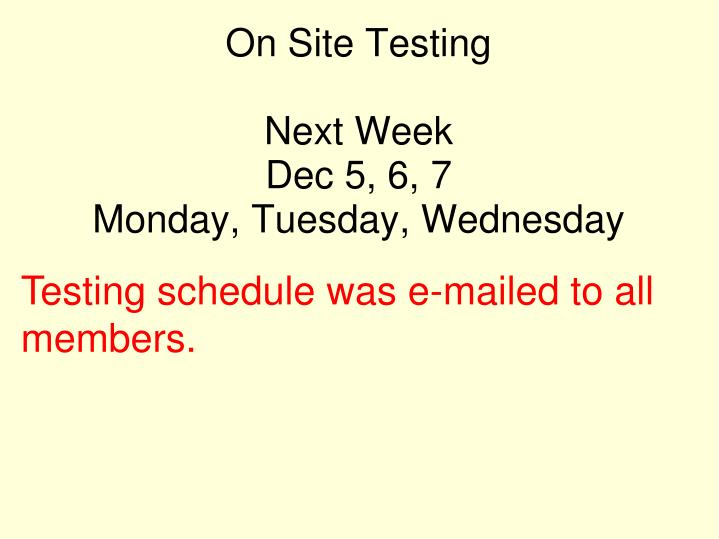 On site testing next week dec 5 6 7 monday tuesday wednesday