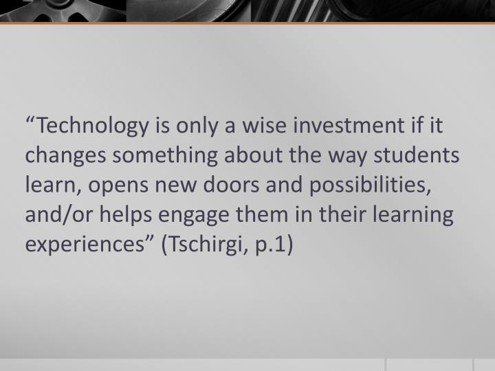 """Technology is only a wise investment if it changes something about the way students learn, opens ..."