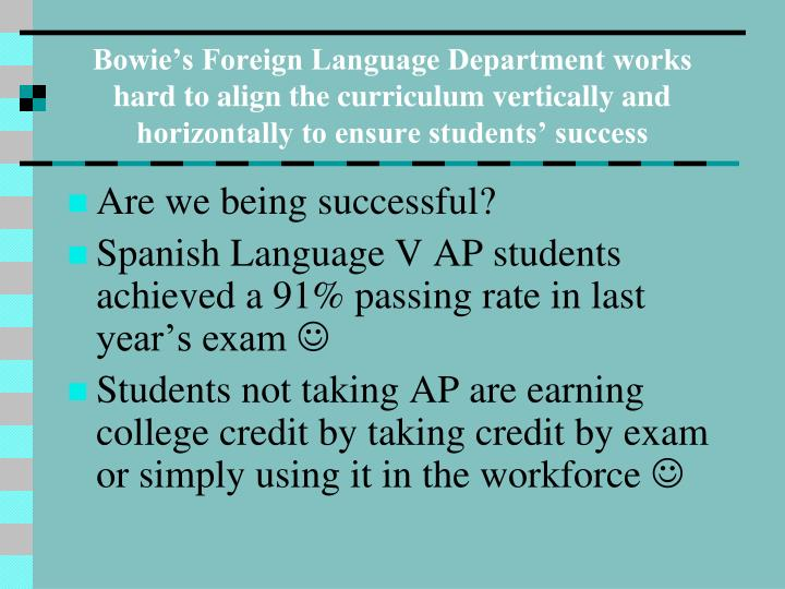Bowie's Foreign Language Department works hard to align the curriculum vertically and horizontally to ensure students' success