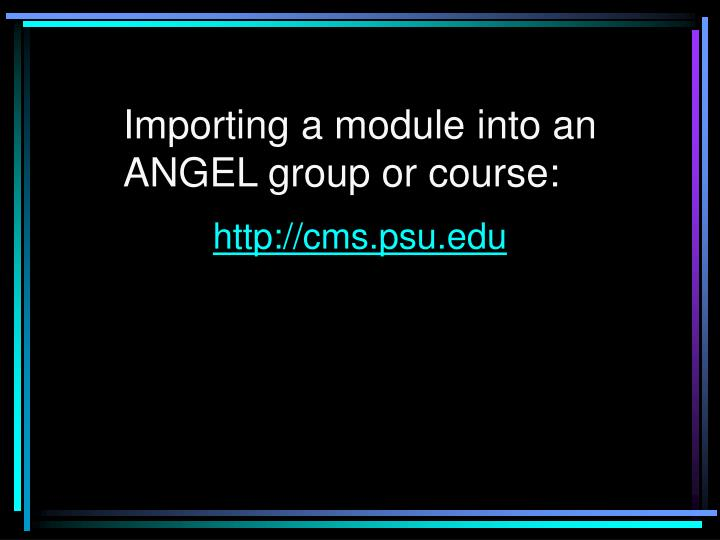 Importing a module into an ANGEL group or course: