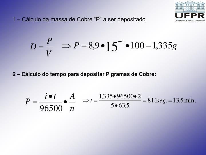 "1 – Cálculo da massa de Cobre ""P"" a ser depositado"
