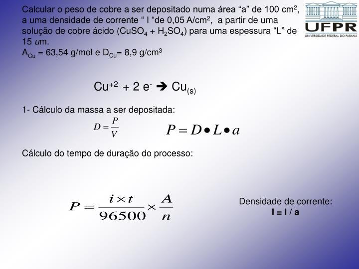 """Calcular o peso de cobre a ser depositado numa área """"a"""" de 100 cm"""