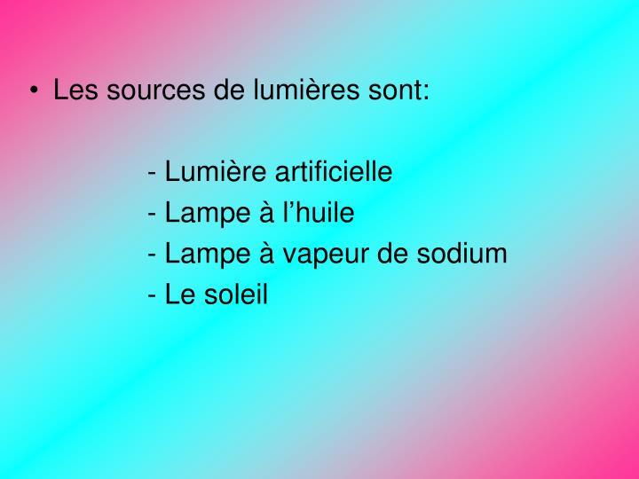 Les sources de lumières sont: