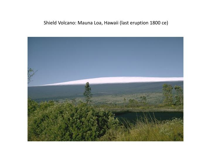 Shield Volcano: Mauna Loa, Hawaii (last eruption 1800
