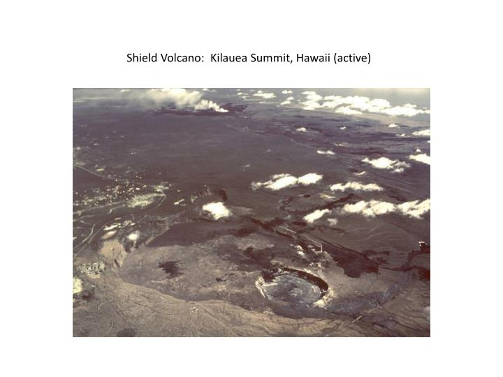 Shield Volcano:  Kilauea Summit, Hawaii (active)