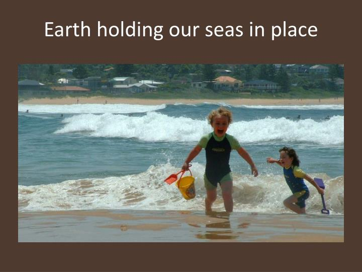 Earth holding our seas in place