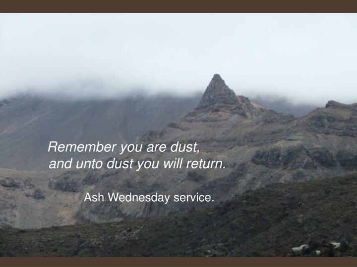 Remember you are dust,