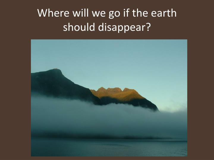 Where will we go if the earth