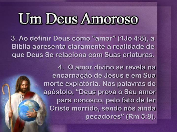 """O amor divino se revela na encarnação de Jesus e em Sua morte expiatória. Nas palavras do apóstolo, """"Deus prova o Seu amor para conosco, pelo fato de ter Cristo morrido, sendo nós ainda pecadores"""" ("""