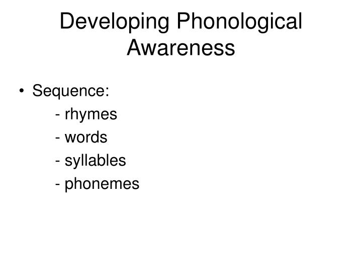 Developing Phonological  Awareness