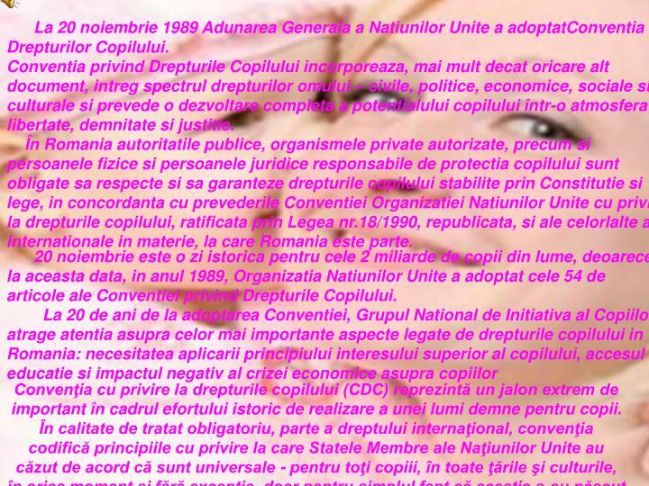 La 20 noiembrie 1989 Adunarea Generala a Natiunilor Unite a adoptatConventia Drepturilor Copilului.
