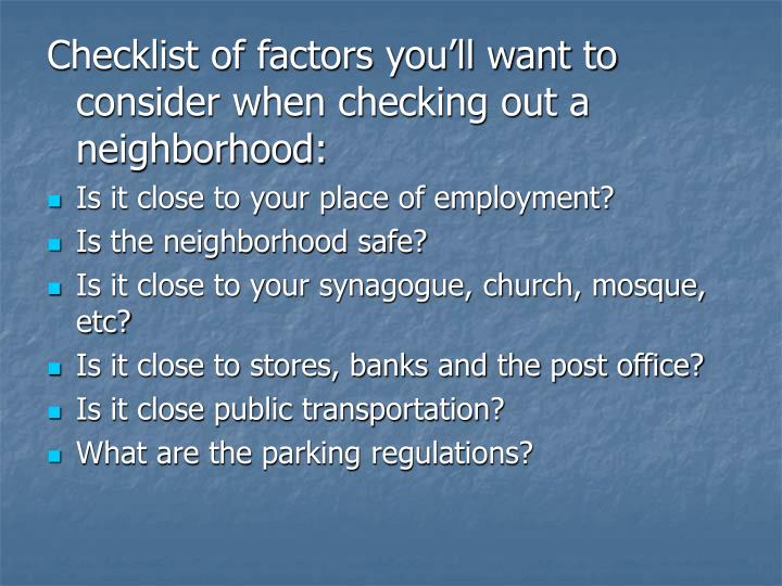 Checklist of factors you'll want to consider when checking out a neighborhood: