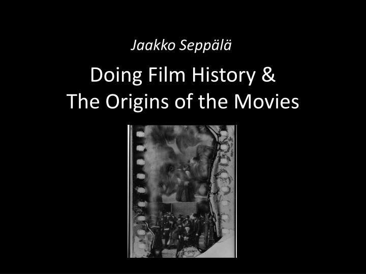 Doing film history the origins of the movies