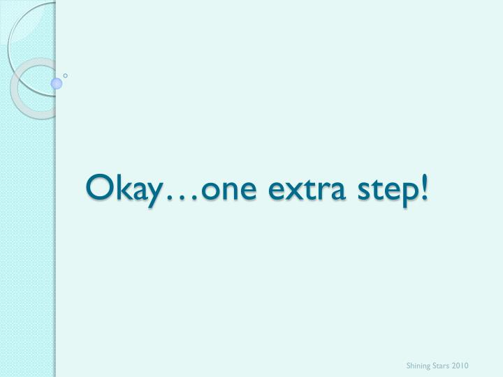 Okay…one extra step!