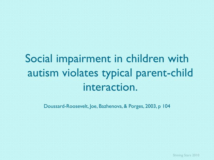 Social impairment in children with autism violates typical parent-child interaction.
