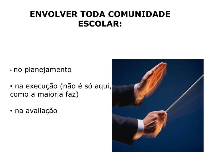 ENVOLVER TODA COMUNIDADE ESCOLAR: