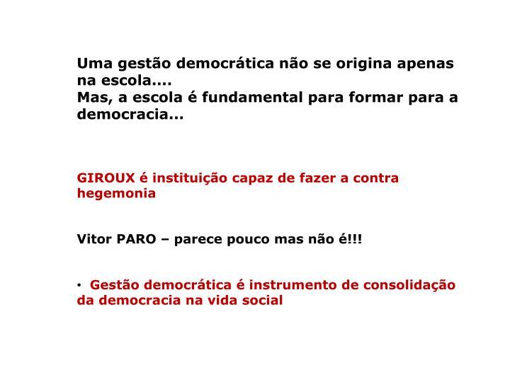 Uma gestão democrática não se origina apenas na escola....