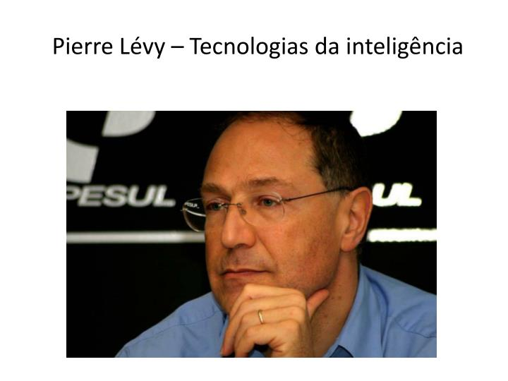 Pierre Lévy – Tecnologias da inteligência