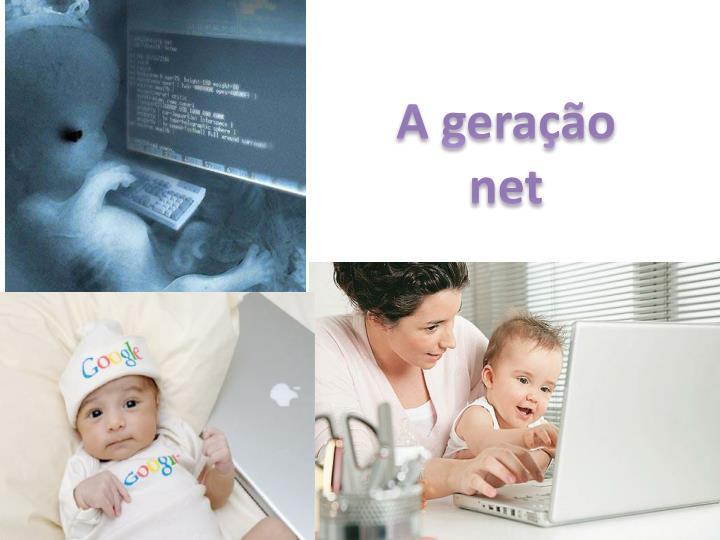 A geração net