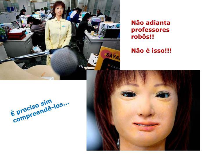 Não adianta professores robôs!!