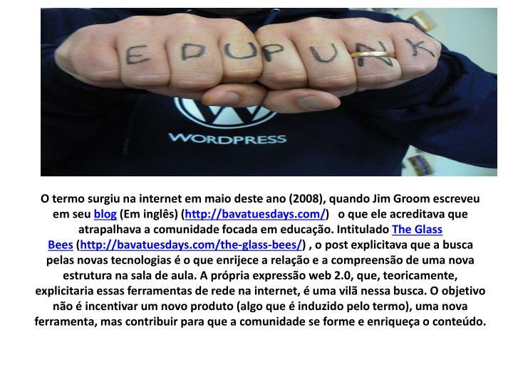 O termo surgiu na internet em maio deste ano (2008), quando Jim Groom escreveu em seu